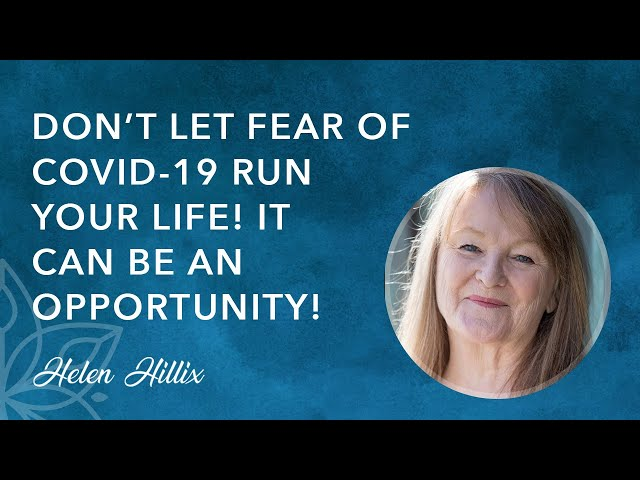 Don't Let Fear of COVID-19 Run Your Life: It Can Be an Opportunity