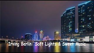 Irving Berlin: Soft Lights & Sweet Music - John Wilson Orchestra.