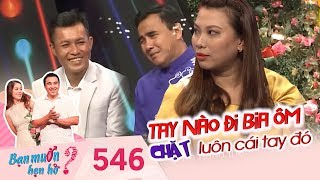 Bạn Muốn Hẹn Hò|Tập 546 FULL| Cô gái gốc Hoa GÂY LỘN với cả sân khấu đòi RÚT MÓNG bạn trai đi BIA ÔM