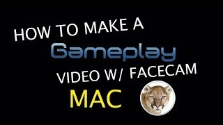 How to Make A Gameplay Video with Facecam MAC