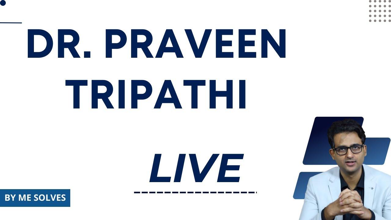 Dr Praveen Tripathi LIVE