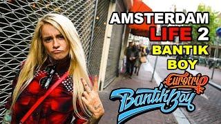 Euro Trip / AMSTERDAM  LIFE 2 / Bantik Boy