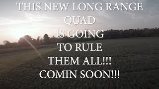 NEW LONG RANGE QUAD DESIGN // YOU HAVE TO SEE THIS EPIC FOOTAGE!!
