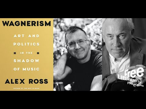 Alex Ross | Wagnerism: Art And Politics In The Shadow Of Music