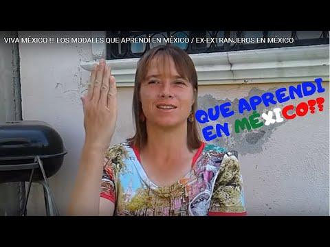 VIVA MÉXICO !!! LOS MODALES QUE APRENDÍ EN MÉXICO / EX-EXTRANJEROS EN MÉXICO