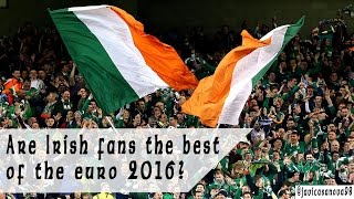 Are Irish fans the best of the euro 2016?