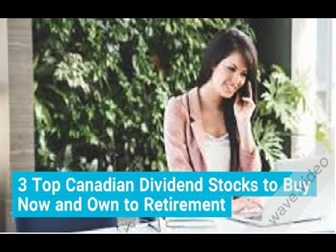 Canadian Dividend Stocks (Top 3) To Buy In October 2018 And Own To Retirement