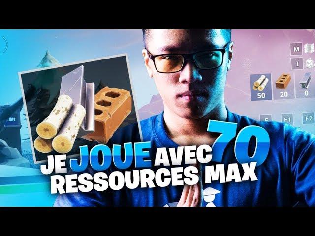 JE JOUE AVEC 70 RESSOURCES MAX SUR FORTNITE