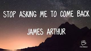 James Arthur |  Stop Asking Me To Come Back | LYRIC VIDEO Video