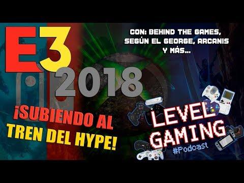 🔴 LEVEL GAMING #Podcast5   ESPECIAL E3 2018 ¡¡Subiendo al tren del HYPE!!