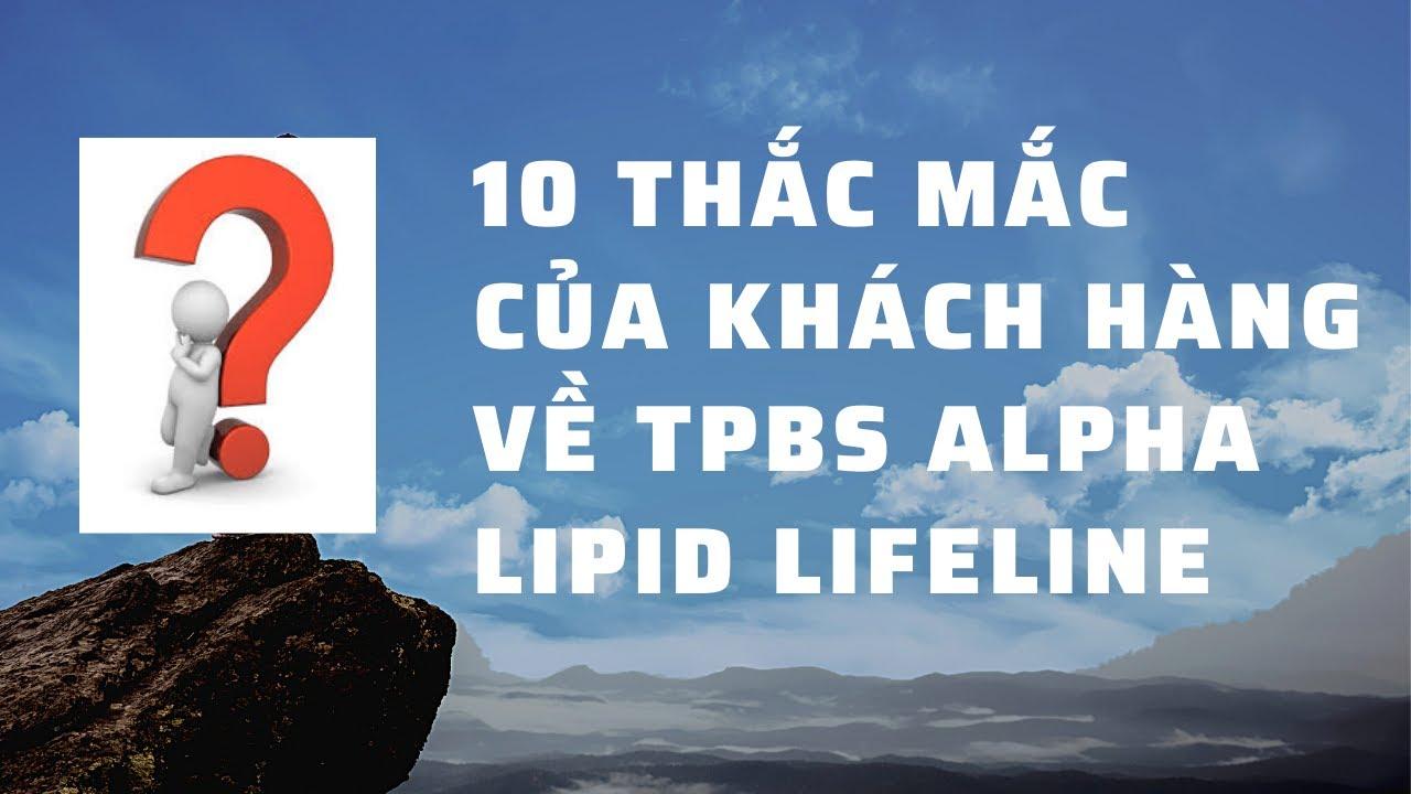 GIẢI ĐÁP 10 THẮC MẮC CỦA KHÁCH HÀNG VỀ TPBS ALPHA LIPID LIFELINE
