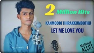 Kanmoodi Thirakkumbothu X Let Me Love You Mashup | SachinJAS