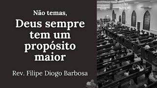 Não temas, Deus sempre tem um propósito maior - Rev. Filipe Diogo Barbosa