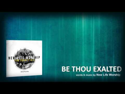 Be Thou Exalted - You Hold It All - New Life Worship