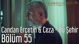 İstanbullu Gelin 55. Bölüm - Candan Erçetin & Ceza - Bu Şehir