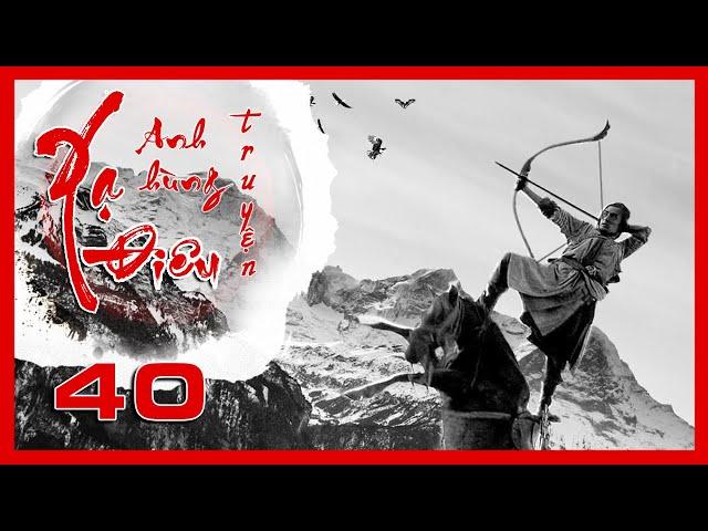 Xạ Điêu Anh Hùng Truyện - Tập 40 | Siêu Phẩm Kiếm Hiệp Kim Dung | Hồ Ca - Lưu Thi Thi | iPhim