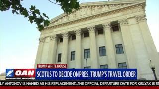SCOTUS to Decide on Pres. Trump's Travel Order