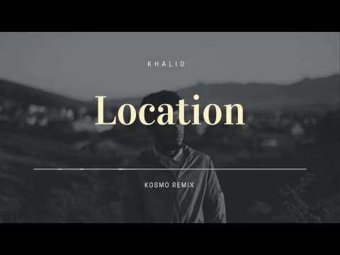 Khalid - Location [Kosmo Remix]