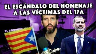 EL ESCÁNDALO DEL HOMENAJE A LAS VÍCTIMAS DEL 17A EN BARCELONA