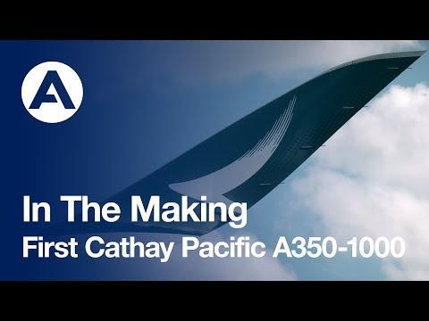 In The Making: First Cathay Pacific A350-1000