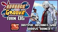 AdvanceWarGroove Turn 06: Days of AdvanceWarGroove Ruined