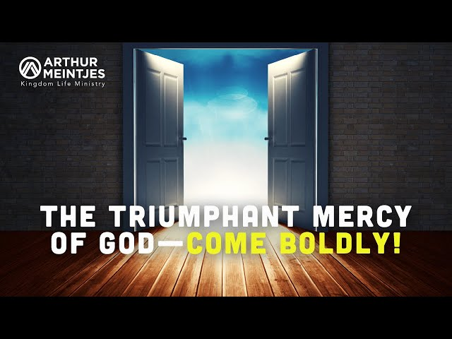 The Triumphant Mercy of God—Come Boldly!