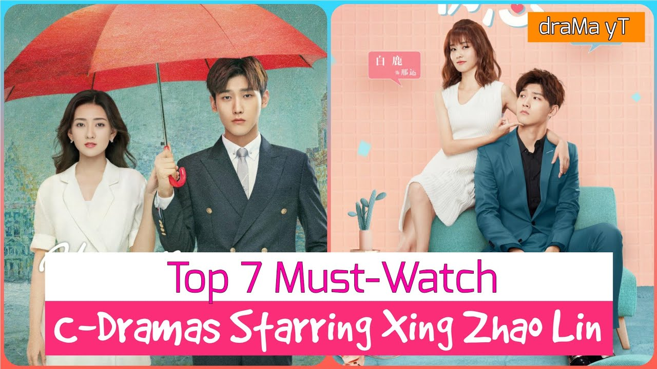 Download Top 7 Cdramas Of Xing Zhao Lin   best chinese dramas starring xing zhao lin! draMa yT