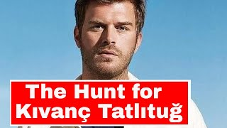 The Hunt for Kıvanç Tatlıtuğ