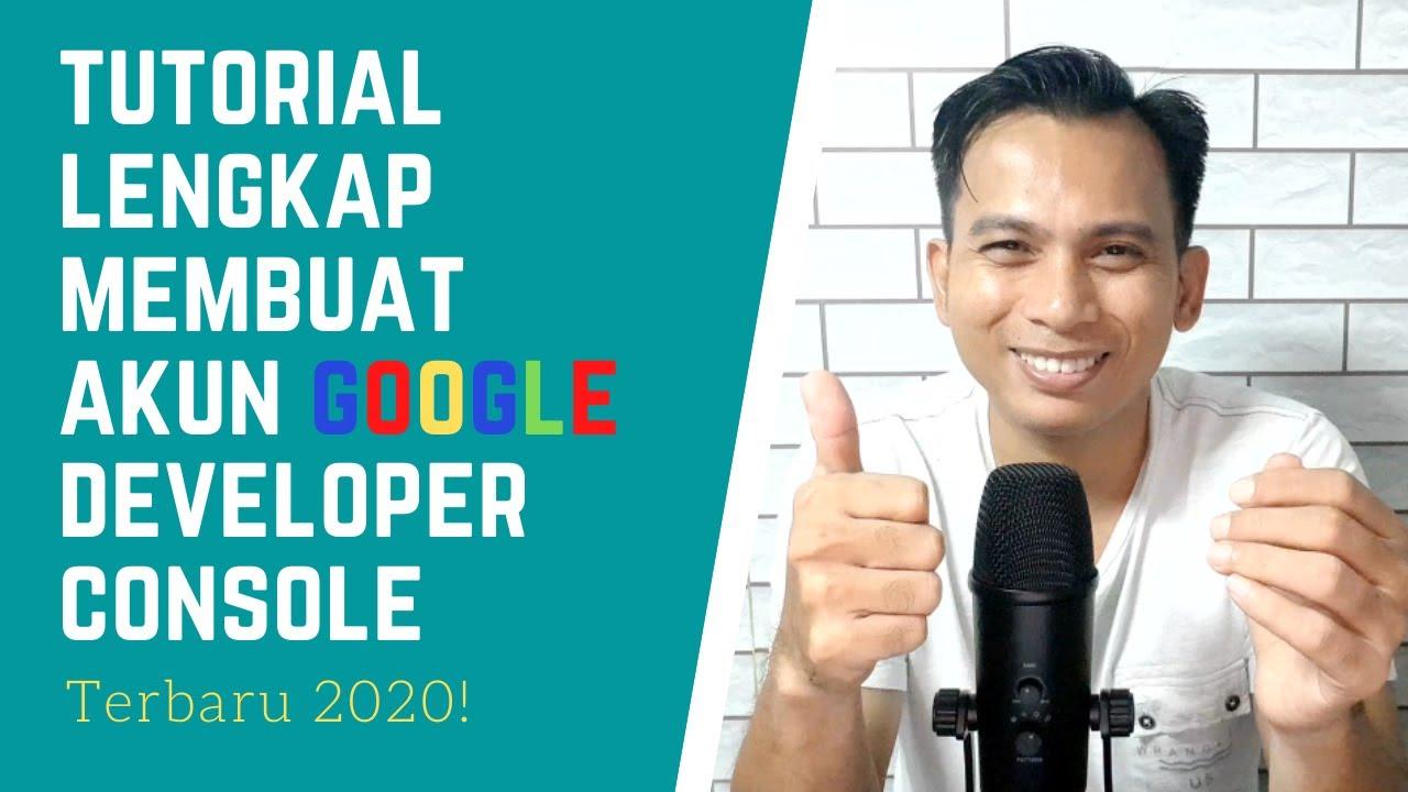 Tutorial Lengkap Membuat Akun Google Developer Console Terbaru 2020 Youtube