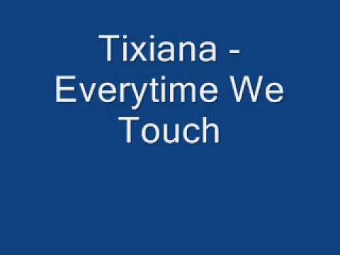 Tixiana - Everytime We Touch