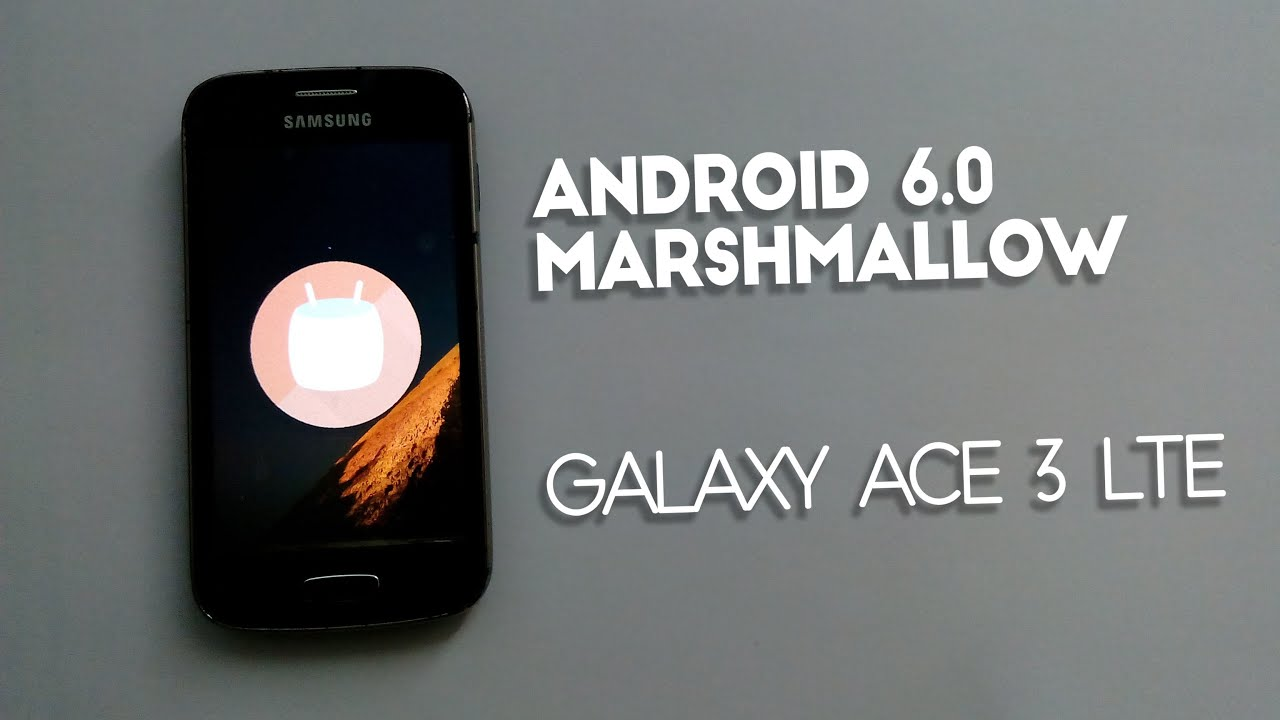 How to Install Android 6 0 Marshmallow On Galaxy Ace 3 LTE