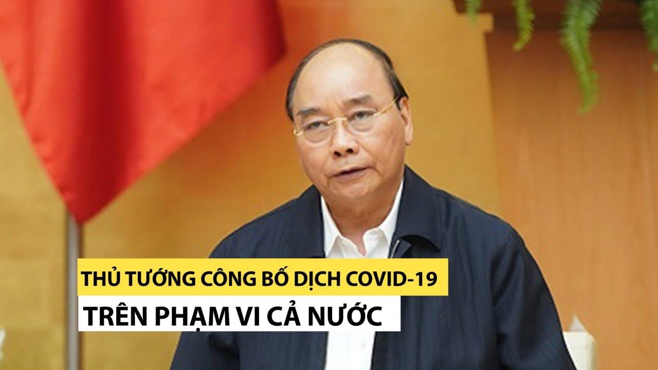Thủ tướng chính thức công bố dịch Covid-19 trên toàn quốc