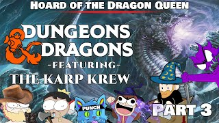Karp Krew D&D - Session 3 - Hoard of the Dragon Queen