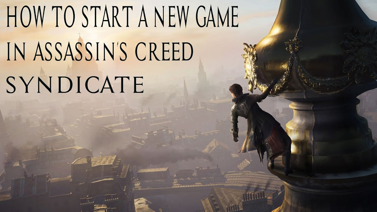 How to start a new game? (Syndicate) : assassinscreed