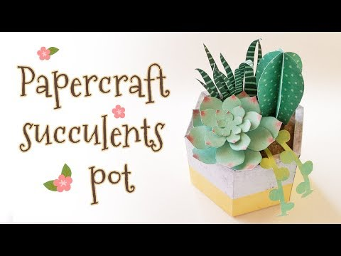 DIY Succulents Flower Pot papercraft (step by step tutorial)
