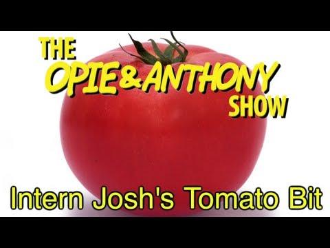 Opie & Anthony: Intern Josh's Tomato Bit (06/26/08)