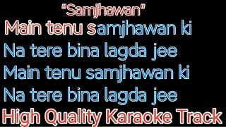 Samjhawan karaoke with lyrics | main tenu samjhawan ki karaoke with lyrics