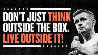 Don't Just Think Outside the Box. Live Outside It!