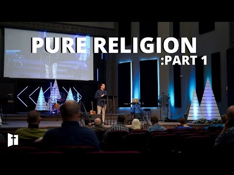 Pure Religion: Part 1 | Pastor Matt Holcomb