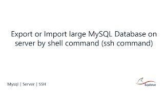 Export or Import large MySQL Database on server by shell command (ssh command)