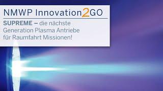 """NMWP Innovation2GO """"SUPREME – die nächste Generation Plasma Antriebe für Raumfahrt Missionen!"""""""