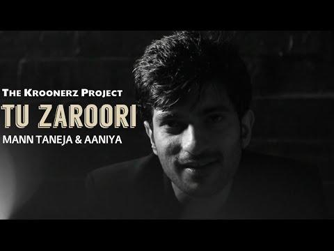 Tu Zaroori - The Kroonerz Project | Feat. Mann Taneja & Aaniya | Zid