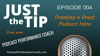 Creating a Great Podcast Intro - Just the Tip Podcast 004