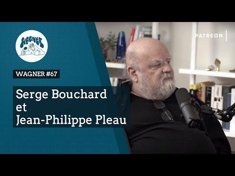 WAGNER #67 - Serge Bouchard (et Jean-Philippe Pleau)