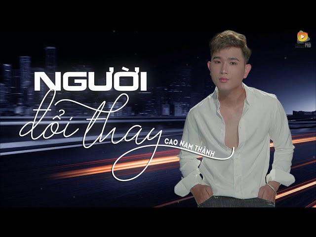 Người Đổi Thay - Cao Nam Thành [Video Lyrics]