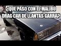 ¿Que pasó con el Malibú 1981 Garra Drag Car?..¡Aquí la respuesta!