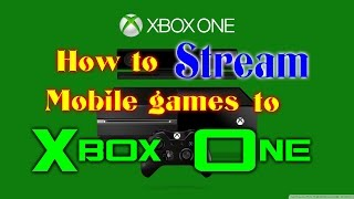 How to stream your mobile games to your TV through #XboxOne