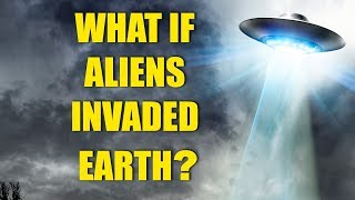 What If Aliens Invaded Earth Tomorrow?