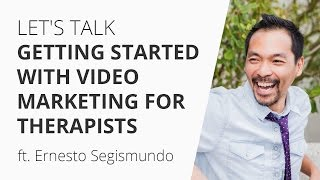 Let's Talk Getting Started With Video Marketing For Therapists ft. Ernesto Segismundo