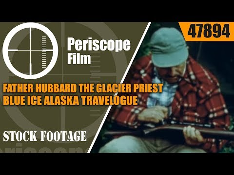 FATHER HUBBARD THE GLACIER PRIEST  BLUE ICE  ALASKA TRAVELOGUE 47894